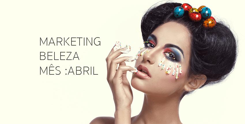 Idéias de marketing de Salão de Beleza e Estética para o mês de Abril.