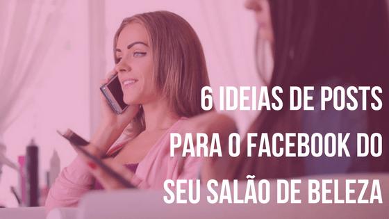 6 ideias de posts para o Facebook do seu salão de beleza