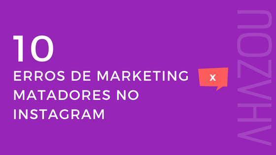 10 Erros de marketing matadores no Instagram