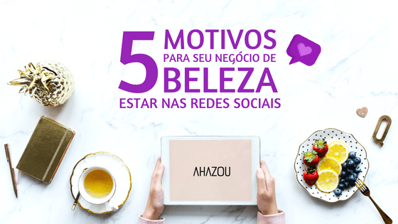 5 Motivos para seu negócio de beleza estar nas redes sociais!
