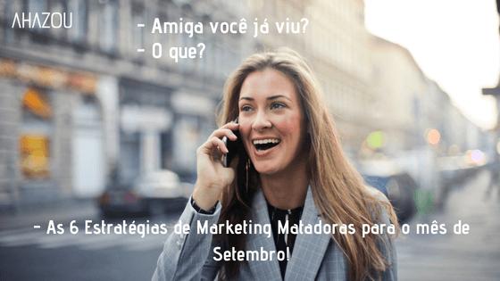6 Estratégias de Marketing Matadoras para o mês Setembro!