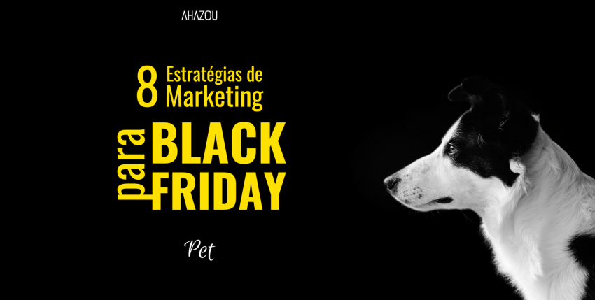 8 Estratégias de Marketing para o Black Friday em Pet