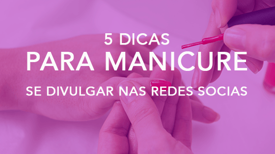 5 dicas para manicure se divulgar nas redes sociais