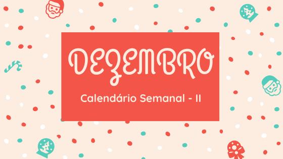 Calendário Semanal de Dezembro!