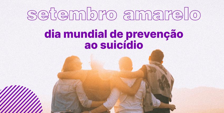 Setembro amarelo: ajude na prevenção ao suicídio e preservação da vida compartilhando posts incríveis sobre o assunto