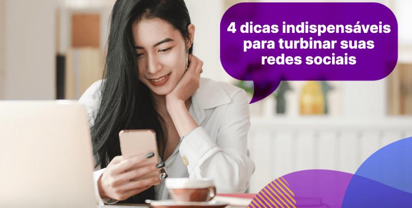 Formas de turbinar suas redes sociais em 4 dicas indispensáveis