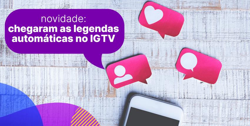 Novidade no Instagram: chegaram as legendas automáticas no IGTV