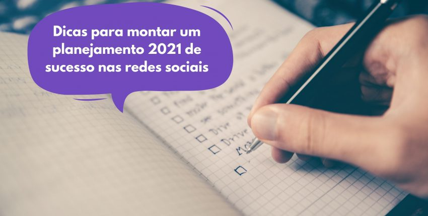 Dicas para montar um planejamento 2021 de sucesso nas redes sociais