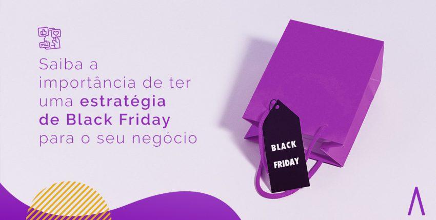 Saiba a importância de ter uma estratégia de Black Friday para o seu negócio