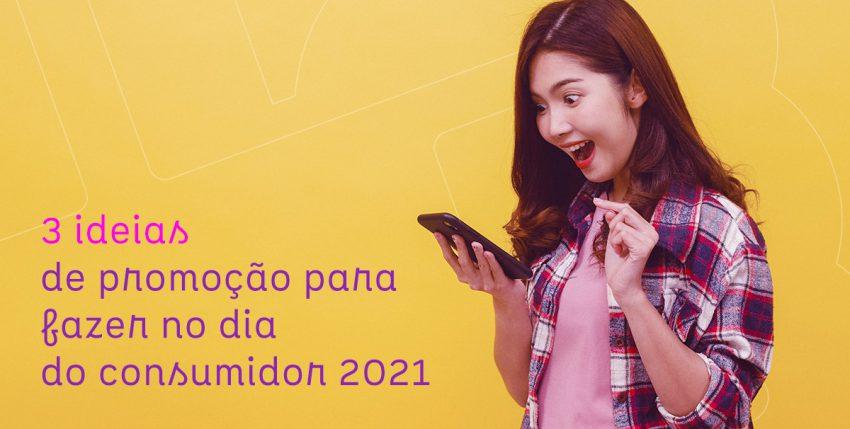3 ideias de promoção para fazer no Dia do Consumidor 2021