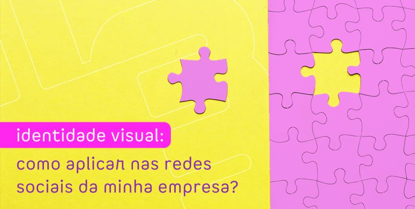 Identidade visual: como aplicar nas redes sociais da minha empresa?
